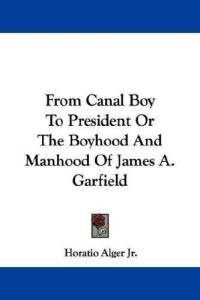 from-canal-boy-president-or-boyhood-manhood-james-horatio-alger-jr-paperback-cover-art